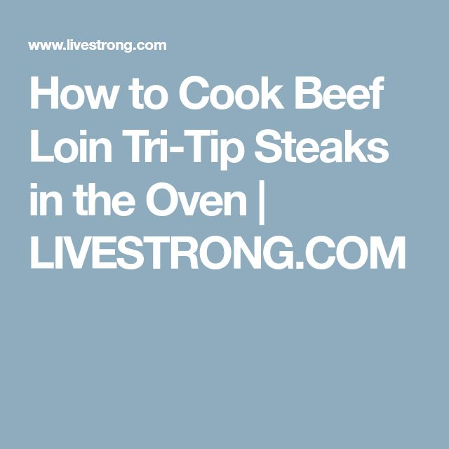 How to Cook Beef Loin Tri-Tip Steaks in the Oven | LIVESTRONG.COM