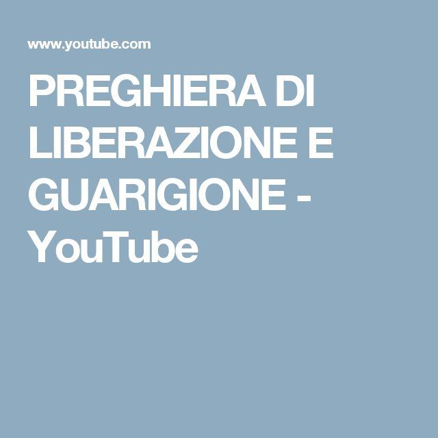 PREGHIERA DI LIBERAZIONE E GUARIGIONE - YouTube
