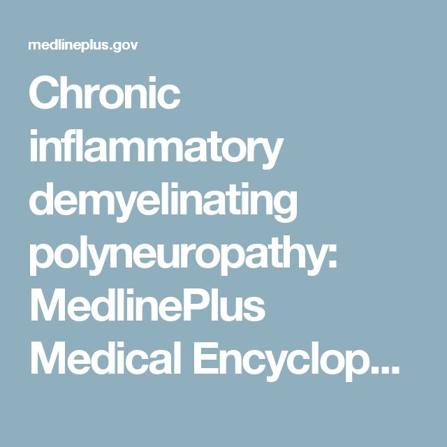 Chronic inflammatory demyelinating polyneuropathy: MedlinePlus Medical Encyclopedia
