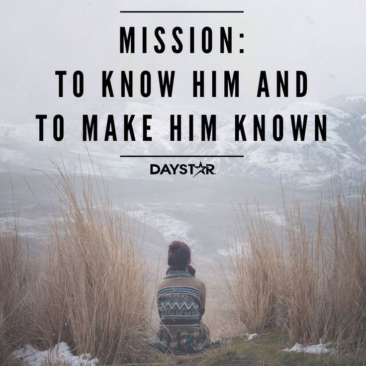 On Knowing God Inspirational Quotes: Mission: To Know Him And To Make Him Known. [Daystar.com