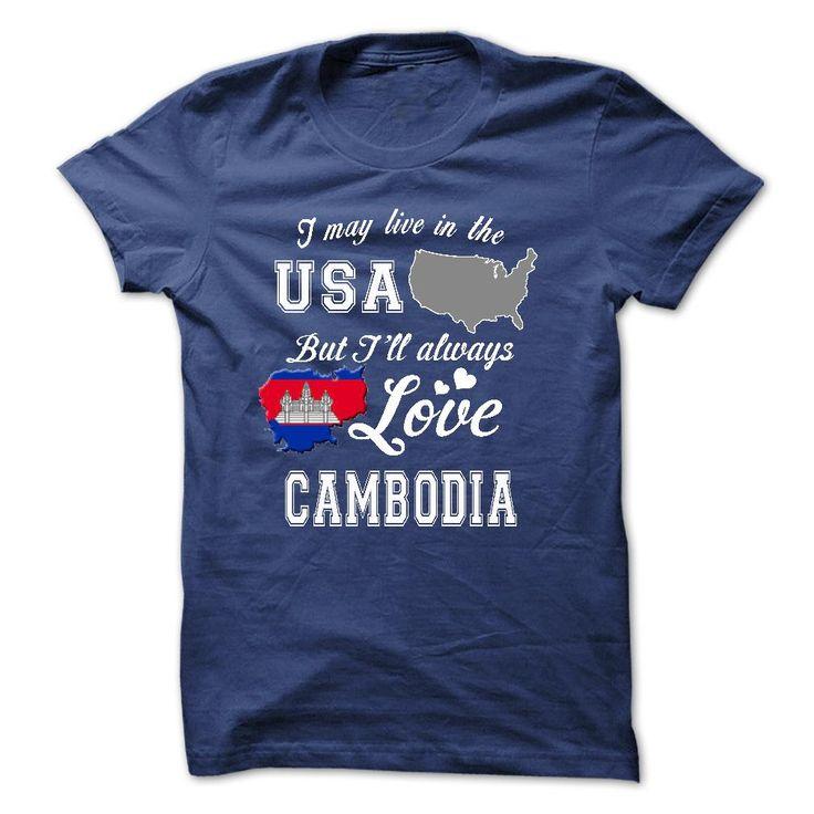 live in Usa but always love Combodia T Shirt, Hoodie, Sweatshirt