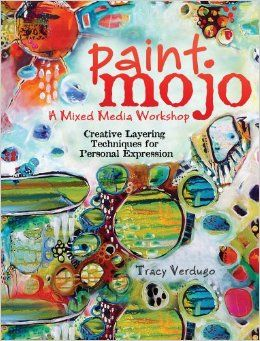 Tracy Verdugo's book!! Now available for preorder on Amazon!! So excited!! :)) Paint Mojo - A Mixed-Media Workshop: Creative Layering Techniques for Personal Expression: Tracy Verdugo: 9781440333132: Amazon.com: Books