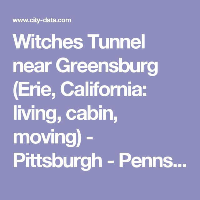 Witches Tunnel near Greensburg (Erie, California: living, cabin, moving) - Pittsburgh - Pennsylvania (PA) -  City-Data Forum