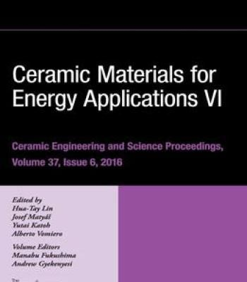 Ceramic Materials For Energy Applications Vi: Ceramic Engineering And Science Proceedings Volume 37 Issue 6 PDF