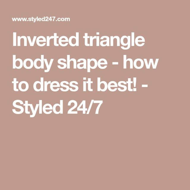 Inverted triangle body shape - how to dress it best! - Styled 24/7