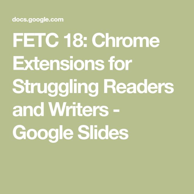 FETC 18: Chrome Extensions for Struggling Readers and Writers - Google Slides