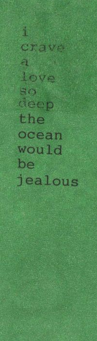 I crave a love so deep the ocean would be jealous