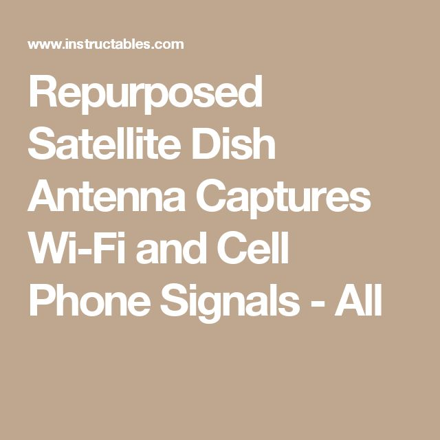 Repurposed Satellite Dish Antenna Captures Wi-Fi and Cell Phone Signals - All