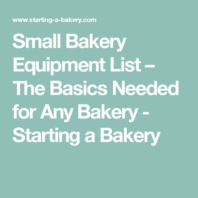Small Bakery Equipment List – The Basics Needed for Any Bakery - Starting a Bakery