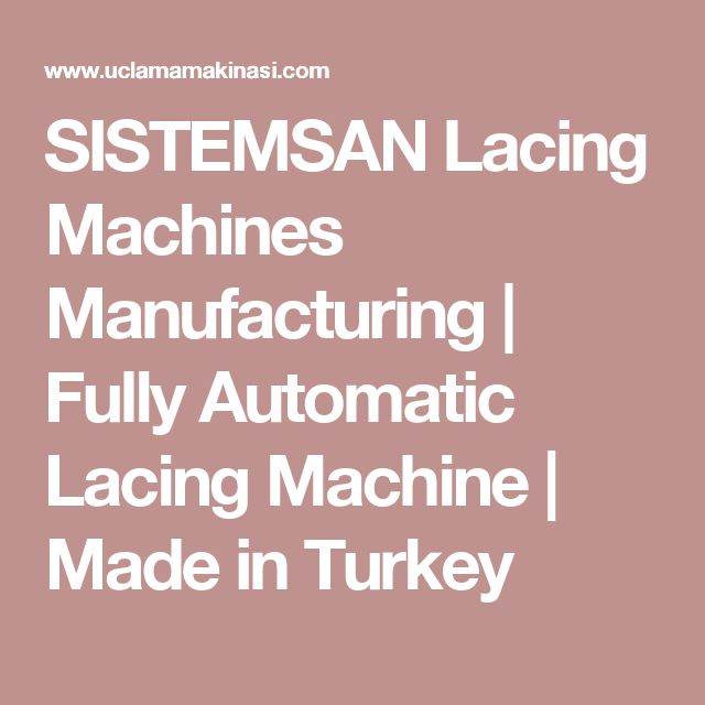 SISTEMSAN Lacing Machines Manufacturing | Fully Automatic Lacing Machine | Made in Turkey