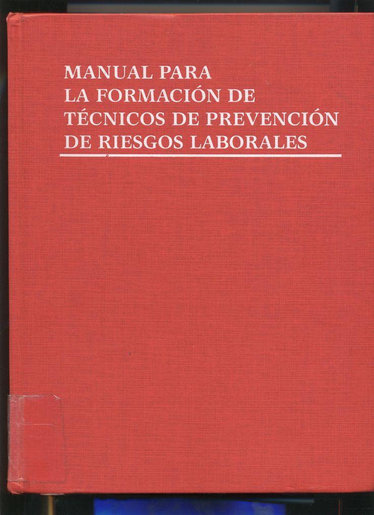 Manual para la formación de técnicas de prevención de riesgos laborales / autores, José Avelino Espeso Santiago ... [ et al.]