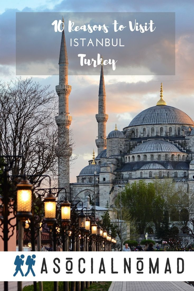 10 Reasons to Pack Your Bags and Visit Istanbul – Turkey