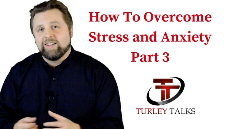 How To Overcome Stress and Anxiety Part 3