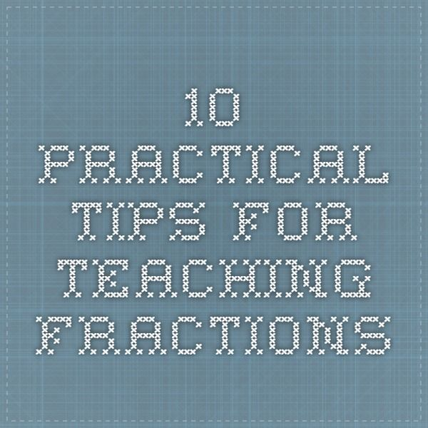 10 Practical tips for teaching fractions