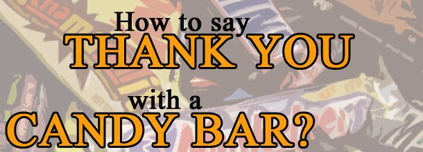 Ever just need to say thank you?  Try a candy bar...