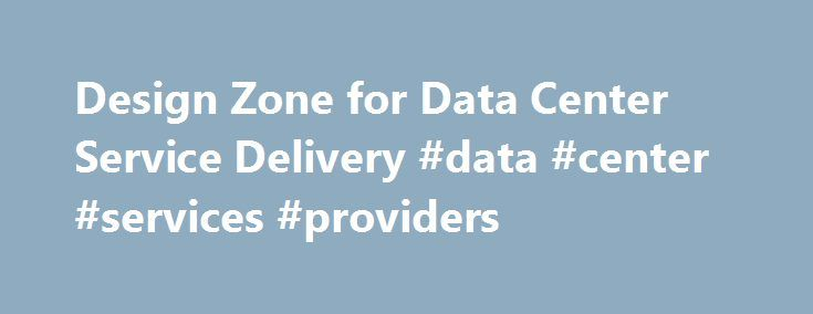 Design Zone for Data Center Service Delivery #data #center #services #providers http://miami.remmont.com/design-zone-for-data-center-service-delivery-data-center-services-providers/  # Design Zone for Data Center Service Delivery Enhancing the Service Provider Data Center Data Center Assurance Program DCAP 3.0 provides the latest validated and documented end-to-end data center networking designs, configurations and software versions. Service providers face the twin challenges of having to…