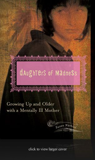Daughters of Madness is a new book on daughter's experiences of growing up with mentally ill mothers. The book is unique in that it includes an introduction on how children are affected by mentally ill parents and also covers the related research. Anyone with a mentally ill parent or family member may find it beneficial.