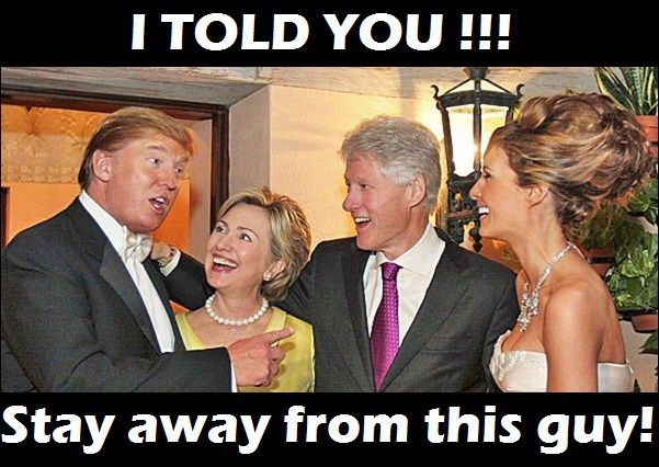 I told you-stay-away-from-this-guy-Trump-bill-Clinton-MEMES Trump Funny Memes