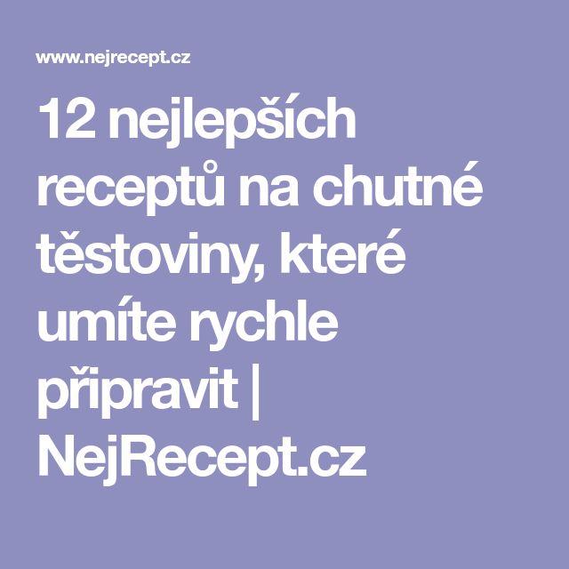 12 nejlepších receptů na chutné těstoviny, které umíte rychle připravit   NejRecept.cz