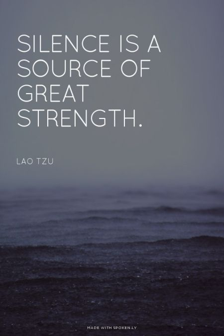 Silence is a source of great strength. - Lao Tzu | Debbie made this with Spoken.ly
