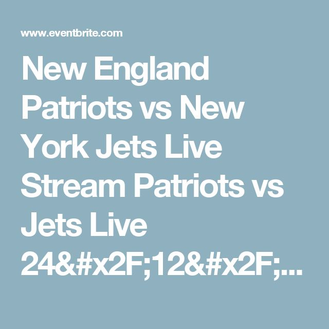 New England Patriots vs New York Jets Live Stream Patriots vs Jets Live 24/12/2016 Tickets, Thu, Feb 2, 2017 at 7:00 PM | Eventbrite