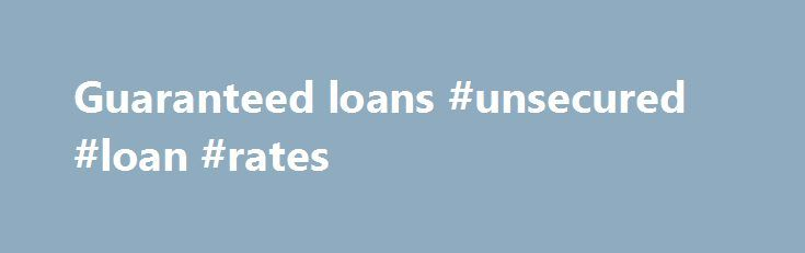 Guaranteed loans #unsecured #loan #rates http://loan-credit.remmont.com/guaranteed-loans-unsecured-loan-rates/  #guaranteed loans # As a part of the United States Department of Agriculture (USDA) Rural Development, the mission of the office of Housing and Community Assistance is to improve the quality of life in rural areas. Housing and Community Facilities Programs (HCFP) help rural communities and individuals by providing loans for single family homes and […]