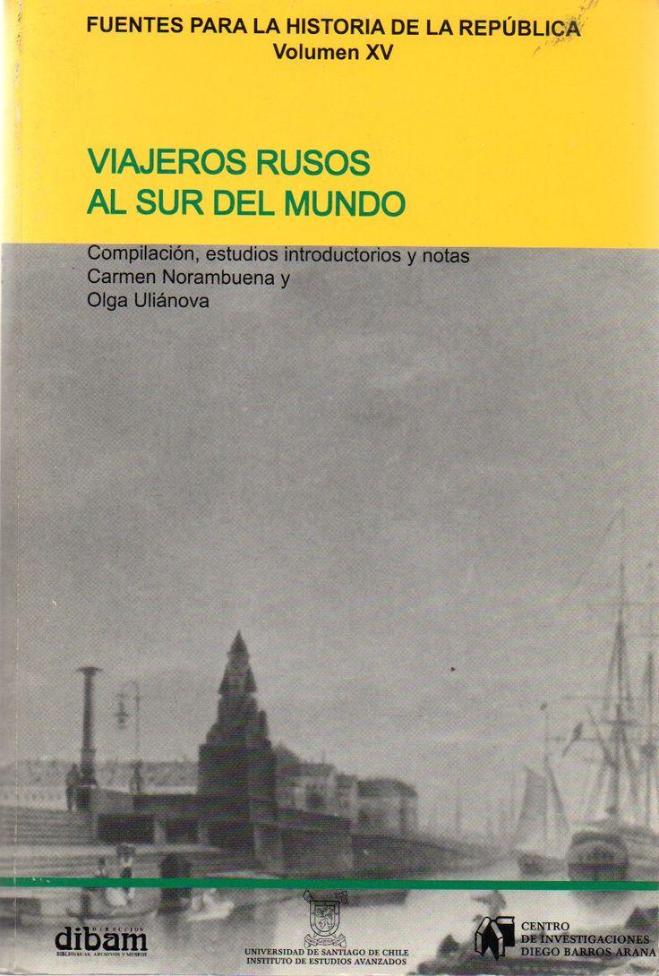 Viajeros rusos al sur del mundo / por Norambuena Carrasco, Carmen , compilador, Ulianova, Olga, 1963- , compilador