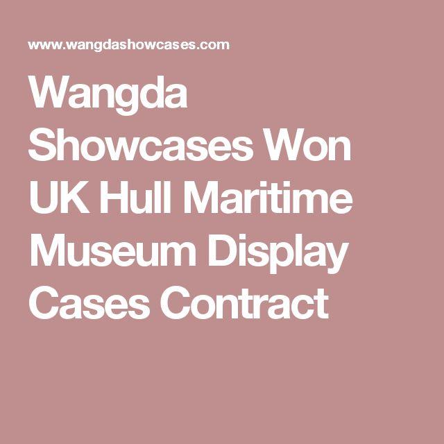 Wangda Showcases Won UK Hull Maritime Museum Display Cases Contract