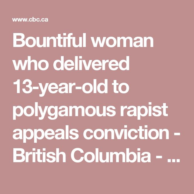 Bountiful woman who delivered 13-year-old to polygamous rapist appeals conviction - British Columbia - CBC News