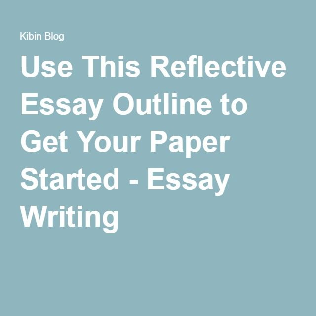best reflective essay examples ideas essay use this reflective essay outline to get your paper started essay writing