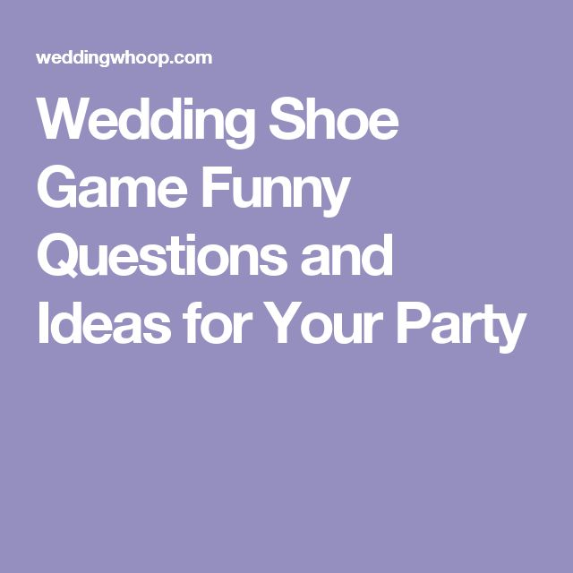 Wedding Shoe Game Funny Questions and Ideas for Your Party
