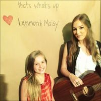 That's What's Up - Single by Lennon & Maisy. Chloe and I sing this song together.