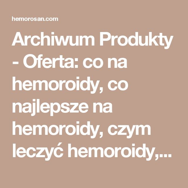 Archiwum Produkty - Oferta: co na hemoroidy, co najlepsze na hemoroidy, czym leczyć hemoroidy, dobry lek na hemoroidy, hemoroidy, hemoroidy jak leczyć, hemoroidy leczenie, hemoroidy leczenie domowe, hemoroidy leki, hemoroidy objawy, hemoroidy odbytu, hemoroidy przyczyny, hemoroidy w ciąży, hemorosan, jak leczyć hemoroidy, jak wyleczyć hemoroidy, jak zwalczyć hemoroidy, leczenie hemoroidów, leki na hemoroidy, na hemoroidy, najlepsze na hemoroidy, najlepszy lek na hemoroidy, objawy hemoroidów…
