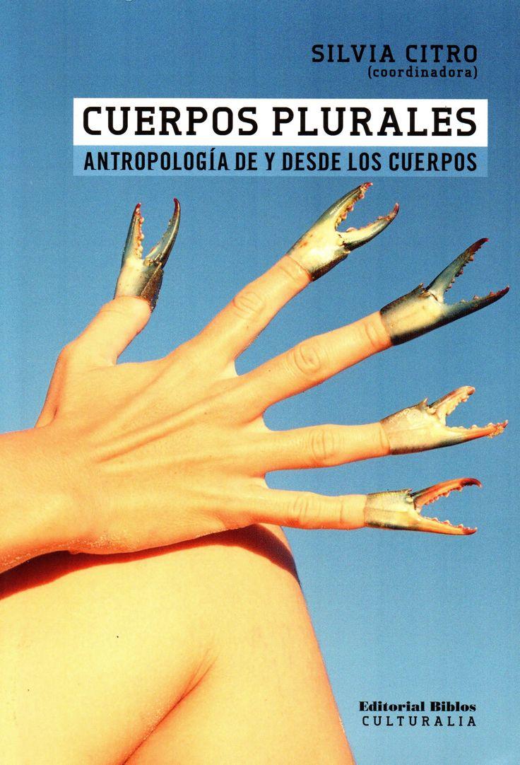 Cuerpos plurales : antropología de y desde los cuerpos / Silvia Citro, coordinadora (Editorial Biblos, 2011) / GN 298 C