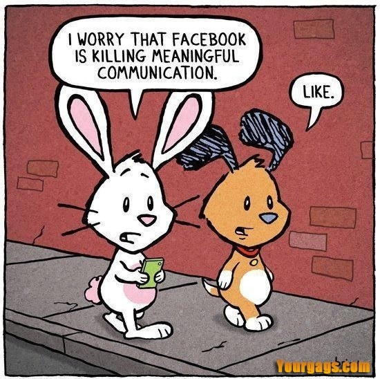 Facebook is killing meaningful comunication