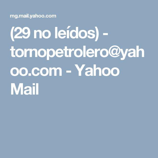 (29 no leídos) - tornopetrolero@yahoo.com - Yahoo Mail