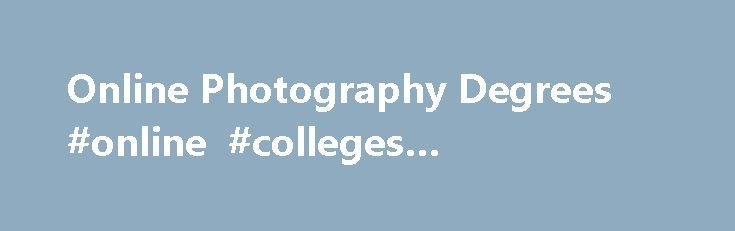 Photography Jobs Online - Photography Jobs Online - Online Photography Degrees #online #colleges #photography alaska.remmont.co... # Home Degrees Online Photography Degrees Online Photography Degrees Today, more than 50,000 Americans work as photographers. The Bureau of Labor Statistics (BLS) projects that this number will rise by 3% in the next decade, as photographers working in industries ranging from fashion and fine arts to portrait and school photography find enhanced employment ...