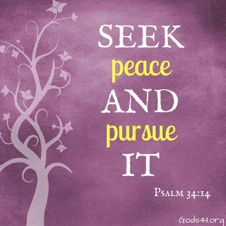 SEEK PEACE AND PURSUR IT PSALM 34:14