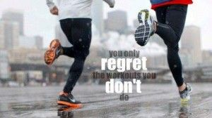 You only regret the workout you don't do.