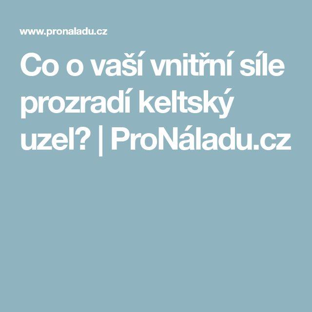 Co o vaší vnitřní síle prozradí keltský uzel? | ProNáladu.cz