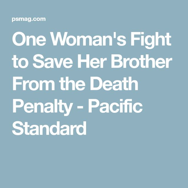 best death penalty essay ideas arguments  one w s fight to save her brother from the death penalty pacific standard