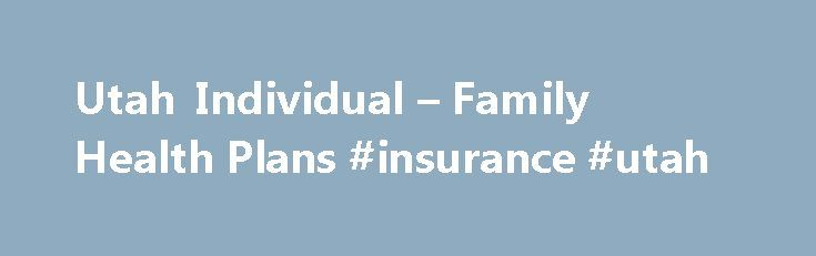 Utah Individual – Family Health Plans #insurance #utah http://malaysia.remmont.com/utah-individual-family-health-plans-insurance-utah/  # Utah Individual Family Health Plans Get Quotes on Private Health Insurance in Utah eHealthInsurance works with Utah insurance providers that offer health insurance for individuals and families. Compare Utah individual and family health plans from various providers and select the plan best suited for your health care needs. Buying an Individual and Family…