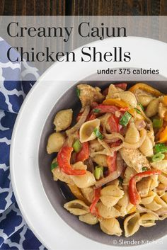 Creamy Cajun Chicken Shells for under 375 calories compared to over 1500 in most restaurant versions.  Delicious!