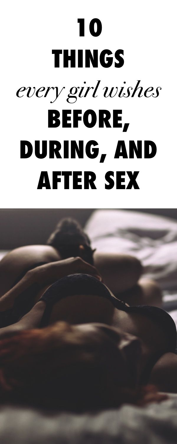 10 Things Every Girl Wishes Before, During, and After Sex .ambassador
