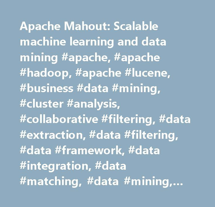 Apache Mahout: Scalable machine learning and data mining #apache, #apache #hadoop, #apache #lucene, #business #data #mining, #cluster #analysis, #collaborative #filtering, #data #extraction, #data #filtering, #data #framework, #data #integration, #data #matching, #data #mining, #data #mining #algorithms, #data #mining #analysis, #data #mining #data, #data #mining #introduction, #data #mining #software, #data #mining #techniques, #data #representation, #data #set, #datamining, #feature…