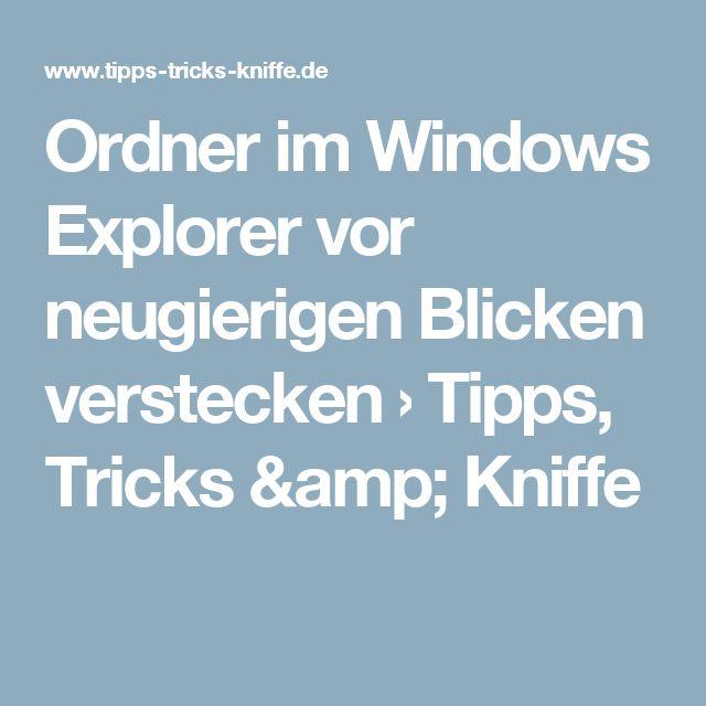 Ordner im Windows Explorer vor neugierigen Blicken verstecken › Tipps, Tricks & Kniffe