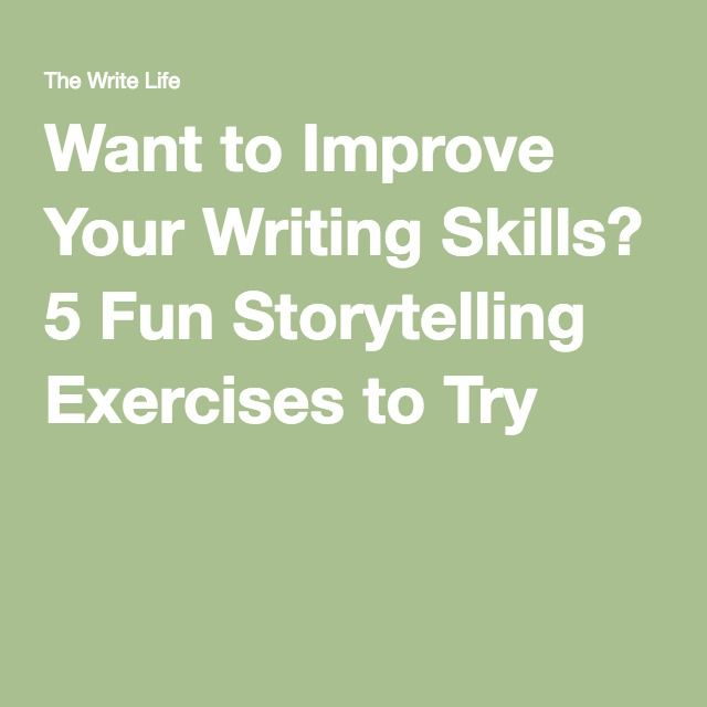 Want to Improve Your Writing Skills? 5 Fun Storytelling Exercises to Try
