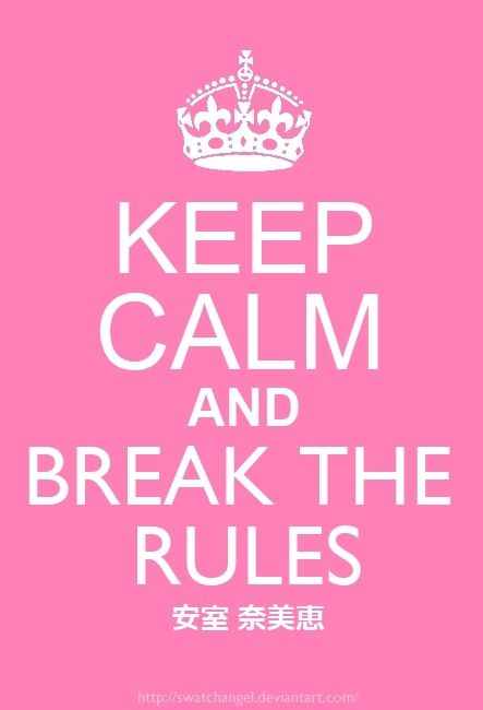 Keep Calm And Break The Rules Namie Amuro by ~SwatchAngel on deviantART