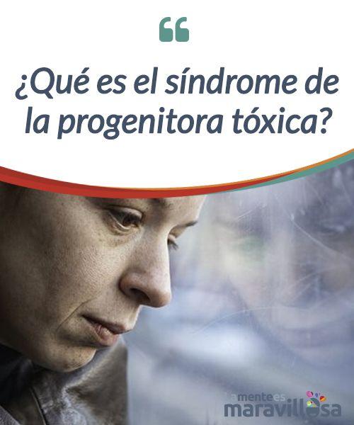 ¿Qué es el síndrome de la progenitora tóxica?   Descubrmos el #síndrome de la progenitora #tóxica y cómo afecta a la mujer, pero también a su #entorno y principalmene a sus hijos  #Psicología