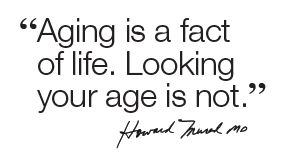"""Aging is a fact of life. Looking your age is not."" - Dr. Howard Murad #quotes"